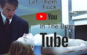 Don't Let Them Fuck You in The Brain Tube.